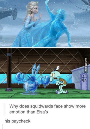 Sad, Why, and Paycheck: Why does squidwards face show more  emotion than Elsa's  his paycheck This is SO sad!
