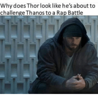 Memes, Rap, and Rap Battle: Why does Thor look like he'sabout to  challenge Thanos to a Rap Battle