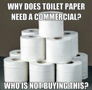 Tumblr, Blog, and Http: WHY DOES TOILET PAPER  NEED A COMMERCIAL?  WHOIS NOT BUYING THIS! srsfunny:It's Like A Basic Human Need