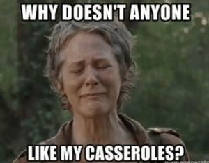 Funny, Memes, and Walking Dead: WHY DOESN'T ANYONE  LIKE MY CASSEROLES? 35 Funny Walking Dead Memes That Make A Zombie Apocalypse Worth It