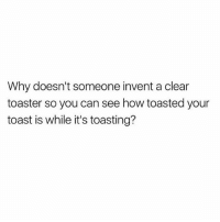 Forreal though.. not a toaster oven 😤🤔😂 @thefatjewish WSHH: Why doesn't someone invent a clear  toaster so you can see how toasted your  toast is while it's toasting? Forreal though.. not a toaster oven 😤🤔😂 @thefatjewish WSHH