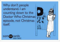 Memes, Doctor Who, and The Doctor: Why don't people  understand. am  counting down to the  Doctor Who Christmas  episode, not Christmas  itself  cards  om  ee  user card