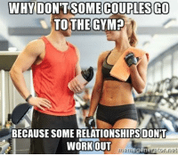 I wanted to exercise last night but it just didn't work out.: WHY DON'T SOME COUPLES GO  TOTHE GYM?  BECAUSE SOME RELATIONSHIPSDON'T  WORKOUT  memegenerator.net I wanted to exercise last night but it just didn't work out.