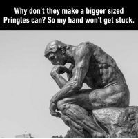 9gag, Dank, and Pringles: Why don't they make a bigger sized  Pringles can? So my hand won't get stuck. I'm sure they can make the chips a bit bigger too. https://9gag.com/gag/aExY0ZO?ref=fbsc