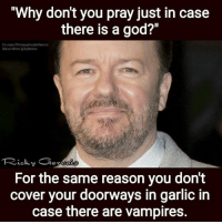 """Memes, 🤖, and Steve Miller: """"Why don't you pray just in case  there is a god?""""  Fb.com/PhilosophicalAtheism  Steve Miller @Apikores  LCS  For the same reason you don't  cover your doorways in garlic in  case there are vampires."""