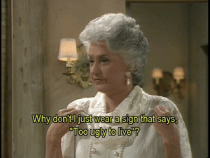 """10 Hilarious Lines From 'The Golden Girls' That Will Make You Laugh: Why don'tl just wear a sign that says  Too ugly to live""""? 10 Hilarious Lines From 'The Golden Girls' That Will Make You Laugh"""