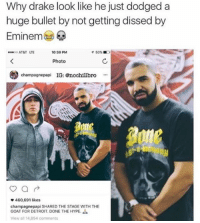 Dodging 😅 Credit @nochillbro: Why drake look like he just dodged a  huge bullet by not getting dissed by  Eminem  ·.. o AT&T  LTE  0:39 PM  イ50%  Photo  champagnepapi IG: nochtllbro  460,691 likes  champagnepapi SHARED THE STAGE WITH THE  GOAT FOR DETROIT. DONE THE HYPE.  View all 14,854 comments Dodging 😅 Credit @nochillbro