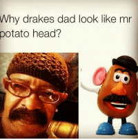 Dad Look: Why drakes dad look like mr  potato head?