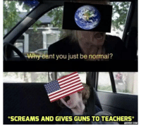 "<p>It seems risky but I will let the free market decide. via /r/MemeEconomy <a href=""https://ift.tt/2JpPnSw"">https://ift.tt/2JpPnSw</a></p>: Why eant you just be normal?  SCREAMS AND GIVES GUNS TO TEACHERS*  ADDTEXT.COM <p>It seems risky but I will let the free market decide. via /r/MemeEconomy <a href=""https://ift.tt/2JpPnSw"">https://ift.tt/2JpPnSw</a></p>"