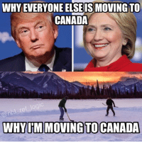 America, Hockey, and Memes: WHY EVERYONEELSEIS MOVING TO  CANADA  wogIC  WHY ITM MOVING TO CANADA I'm a bit of both tbh 🇨🇦🏒 Who you got, Trump or Hillary? - nhl trump canada hockey america
