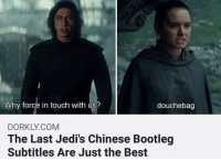 douchebag: Why force in touch with us?  douchebag  DORKLY.COM  The Last Jedi's Chinese Bootleg  Subtitles Are Just the Best