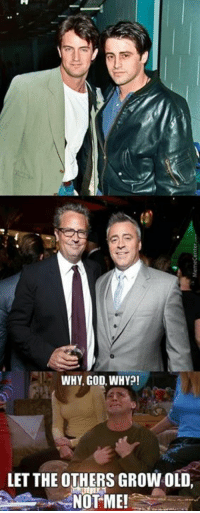 Joey and Chandler then and now.: WHY GOD, WHY?!  LET THE OTHERS GROWOLD,  NOT ME! Joey and Chandler then and now.
