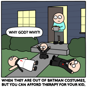 Trick or treat or therapy?: WHY GOD? WHY?!  WHEN THEY ARE OUT OF BATMAN COSTUMES,  BUT YOU CAN AFFORD THERAPY FOR YOUR KID. Trick or treat or therapy?
