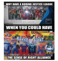 Memes, Heroes, and Justice: WHY HAVE A BORING JUSTICE LEAGUE  WE CAN BE HEROES  JUSTICE LEAGUE  WHEN YOU COULD HAVE  ARES  ES  THE SENSE OF RIGHT ALLIANCE