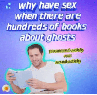 "Books, Sex, and Target: : why have sex  when there are  hundreds of books  about ghosts  paranormal-actiyits  over  sexualact  ivity ask-aph-paranormal-detectives:  Matthew: ""I hope you're happy. Al is in the background laughing so much he can't breath."""