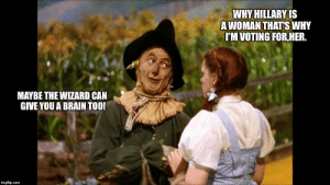 wizard of oz scarecrow - Imgflip: WHY HILLARY IS  AWOMAN THATS WHY  I'M VOTING FORHER.  MAYBE THE WIZARD CAN  GIVE YOU A BRAIN TOO!  imgflip.com wizard of oz scarecrow - Imgflip