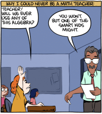 Funny, Teacher, and Kids: WHY I COULD NEVER BE A MATH TEACHER  TEACHER!  WILL WE EVER  USE ANY OF  THIS ALGEBRA?  NOU WON'T  BUT ONE OF THE  GMART KIDS  MIGHT Why I Cant Be a Math Teacher via /r/funny https://ift.tt/2zSjvUa