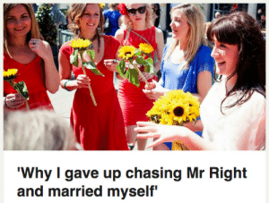 Why, Right, and Myself: 'Why I gave up chasing Mr Right  and married myself