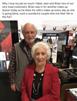 Relationship goals ❤️: Why I love my job so much ! Meet Jean and Brian two of our  very loyal customers, Brian was in for another make up  lesson today as he does his wife's make up every day as she  is going blind, such a wonderful couple who live their life to  the full! Relationship goals ❤️