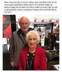 @tanksgoodnews is exactly what it sounds like. You'll love it. No negativity ever.: Why I love my job so much! Meet Jean and Brian two of our  very loyal customers, Brian was in for another make up  lesson today as he does his wife's make up every day as she  is going blind, such a wonderful couple who live their life to  the full! @tanksgoodnews is exactly what it sounds like. You'll love it. No negativity ever.