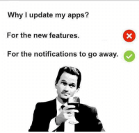 Memes, Apps, and 🤖: Why I update my apps?  For the new features.  For the notifications to go away