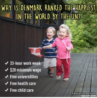 Memes, Denmark, and Image: WHY IS DENMARK RANKED THE HAPPIEST  IN THE WORLD THE UNT  33-hour work week  V $20 minimum wage  Free universitites  Free health care  Free child care  FB/DavidAvocado Wolfe  image: Lars Plougmann David Wolfe