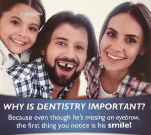 his smile: WHY IS DENTISTRY IMPORTANT?  Because even though he's missing an eyebrow,  the first thing you notice is his smile!