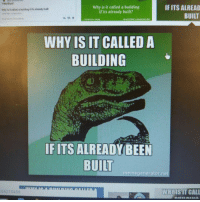 ???: Why is it called a building  IF ITS ALREAD  Why hit caled buildng buit  if its already built  BUILT  WHY IS IT CALLED A  BUILDING  IFITS ALREADY BEEN  BUILT  memegenerator net  WHY IS IT CALL  66210458 ???