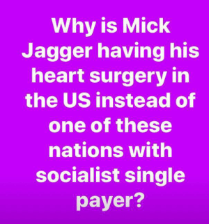 Memes, Good, and Heart: Why is Mick  Jagger having his  heart surgery in  the US instead of  one of these  nations with  socialist single  payer? Good question!