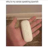 Memes, Spanish, and Xanax: why is my xanax speaking spanish OLAY