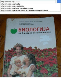 Bad, Movies, and Nicolas Cage: why is nicolas cage broke  why is nicolas cage broke  why is nicolas cage a bad actor  why is nicolas cage in so many bad movies  why is nicolas cage on the cover of a serbian biology textbook @ nicholas cage why?
