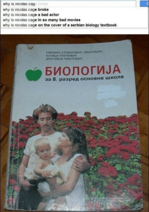 Bad, Dank, and Memes: why is nicolas cage broke  why is nicolas cage broke  why is nicolas cage a bad actor  why is nicolas cage in so many bad movies  why is nicolas cage on the cover of a serbian biology textbook  CMMBKA CTEBAHOBMT-nMuTEb  КАТИЦА ПАУновит  ДРАГОЉУБ ПИШТЕЉИК  БИОЛОГИЈА  за 8. разред основне школе One does wonder. by PhillyPhanatik FOLLOW 4 MORE MEMES.