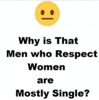 Ladies, if you have a man please be grateful and don't mess up. Good men are rare. So think before you wanna fuck him over: Why is That  Men who Respect  Women  are  Mostly Single? Ladies, if you have a man please be grateful and don't mess up. Good men are rare. So think before you wanna fuck him over