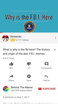 <p>Well now &ldquo;Why is the FBI here?&rdquo; is dead.</p>: Why is the F.B.I. Here  Nintendo  Ad 2,177 videos  What is why is the fbi here? The history -  and origin of the dad F.B.I. memes  6,315 views  861  47  Comments  Save  Add to  Share  Behin  The  Meme  Behind The Meme  634,954 subscribers  SUBSCRIBE  Published on Mar 7, 2017 <p>Well now &ldquo;Why is the FBI here?&rdquo; is dead.</p>
