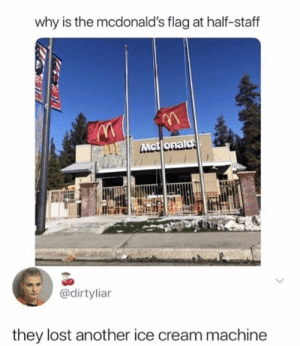 McDonalds, Memes, and Lost: why is the mcdonald's flag at half-staff  Mctlonald  @dirtylian  they lost another ice cream machine From a fan....hahahaha
