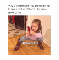 Memes, 🤖, and Give It to Me: Why is this me when my friends ask me  to take a picture of them? Like yasss  give it to me.  @Hollywood rez Deadass Be Acting Like A Photographer 😂🤳🏾