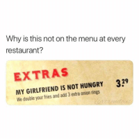 """Food, Funny, and Hungry: Why is this not on the menu at every  restaurant?  EXTRAS  329  MY GIRLFRIEND IS NOT HUNGRY  We double your fries and add 3 extra onion rings """"JOEY DOESNT SHARE FOOD!!!"""" (Follow @boywithnojob)"""