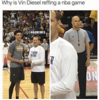 Vin's new career.: Why is Vin Diesel reffing a nba game  @NBAMEMES Vin's new career.