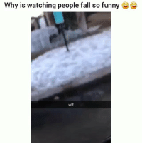 Lmao funny af lol: Why is watching people fall so funny e  wtf Lmao funny af lol