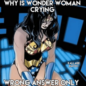 Last one..lol.. Ok Why is Wonder woman Crying Wrong Answer Only. Be Nice Now  #mvdc Kallark.: WHY IS WONDER WOMAN  CRYING  KALLARK  #MYDC  WRONG ANSWER ONLY Last one..lol.. Ok Why is Wonder woman Crying Wrong Answer Only. Be Nice Now  #mvdc Kallark.