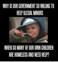 America's Freedom Fighters: WHY ISOURGOVERNMENTSO WILLING TO  HELPILLEGAL MINORS  WHEN SO MANY OF OUR OWNCHILDREN  ARE HOMELESS AND NEED HELP? America's Freedom Fighters