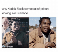 Kodak Black: why Kodak Black come out of prison  looking like Suzanne  IG:@Daqua  20  atermark