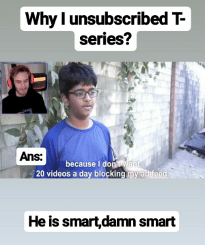 India likes pewdiepie. Pewdiepie has a huge fan following in india in order to stop T series, pewdiepie needs to make good content on india. He can meme review on indian memes or else he roast cringe content of india just like he roast Ekta kapoor or motu patlu.: Why l unsubscribed T-  series?  Ans:  because I dontWant  20 videos a day blocking my ad feed  He is smart,damn smart India likes pewdiepie. Pewdiepie has a huge fan following in india in order to stop T series, pewdiepie needs to make good content on india. He can meme review on indian memes or else he roast cringe content of india just like he roast Ekta kapoor or motu patlu.