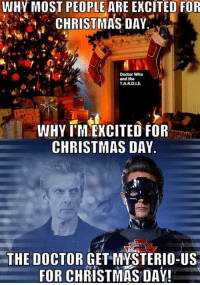 Doctor Who Meme: WHY MOST PEOPLE ARE EXCITED FOR  CHRISTMAS DAY  Doctor Who  and the  TJA.R.D.IS.  WHY IMLEXCITED FOR  CHRISTMAS DAY.  THE DOCTOR  GET MYSTERIO-US  FOR CHRISTMAS DAY!