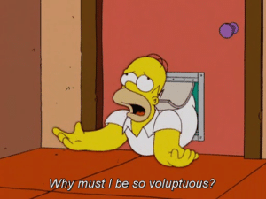 Why Must: Why must I be so voluptuous?