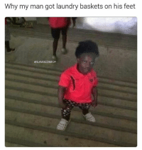 shit meme fuck the guy who made this: Why my man got laundry baskets on his feet  eSLAVESCOMEDY shit meme fuck the guy who made this