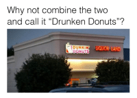 """Dank, Drunken, and Drunkenness: Why not combine the two  and call it """"Drunken Donuts""""?  LIQUOR LAND  DONUTS"""