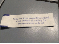 9gag, Cookies, and Memes: Why not treat yourself to a good  time instead of waiting for  someone else to do it? My motto! Follow @9gag 9gag fortune cookies obey