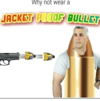 Dank Memes, Why, and Why Not: why not Wear a  JACKET ALCO5 BULLET