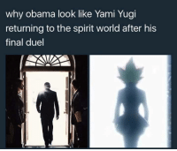 Political Memes: why Obama look like Yami Yugi  returning to the spirit world after his  final duel Political Memes